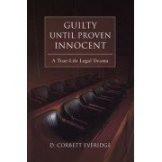 Guilty Until Proven Innocent by D Corbett Everidge