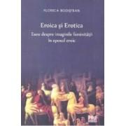 Eroica si erotica. Eseu despre imaginile feminitatii in eposul eroic - Florica Bodistean