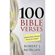 100 Bible Verses Everyone Should Know by Heart by Robert J. Morgan