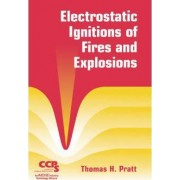 Electrostatic Ignitions of Fires and Explosions by Thomas H. Pratt