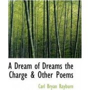 A Dream of Dreams the Charge & Other Poems by Carl Bryan Rayburn