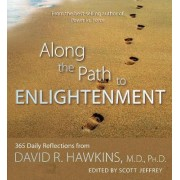 Along the Path to Enlightenment: 365 Daily Reflections from David R. Hawkins, M.D., Ph.D. by Jeffrey Scott