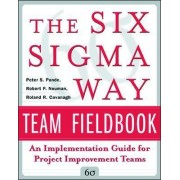 The Six Sigma Way Team Fieldbook by Peter S. Pande