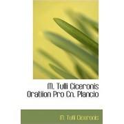 M. Tulli Ciceronis Oratiion Pro Cn. Plancio by Marcus Tullius Cicero