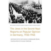The Jews in the Secret Nazi Reports on Popular Opinion in Germany, 1933-1945 by Otto Dov Kulka