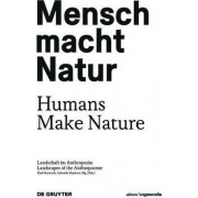 Mensch Macht Natur / Humans Make Nature by Gabriele Mackert