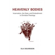 Heavenly Bodies: Incarnation, the Gaze, and Embodiment in Christian Theology