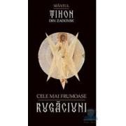 Cele mai frumoase rugaciuni - Sfantul Tihon Din Zadonsk
