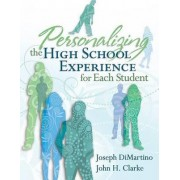 Personalizing the High School Experience for Each Student by Joseph DiMartino