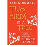 Two Birds in a Tree; Timeless Indian Wisdom for Business Leaders by Ram Nidumolu