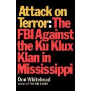 Attack on Terror the FBI Against the Ku Klux Klan in Mississippi by Don Whitehead