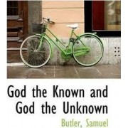 God the Known and God the Unknown by Butler Samuel