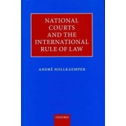 National Courts and the International Rule of Law by Andre Nollkaemper