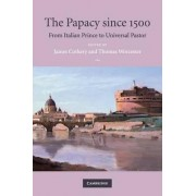 The Papacy Since 1500 by James Corkery