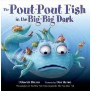 The Pout-Pout Fish in the Big-Big Dark by Deborah Diesen