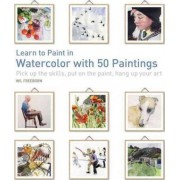 Learn to Paint in Watercolor with 50 Paintings by Will Freeborn