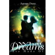 What Dreams Are Made of by Autumn Dawn