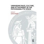 Unmasking Race, Culture and Attachment in the Psychoanalytic Space by Kate White
