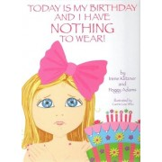 Today is My Birthday & I Have Nothing to Wear! by Irene Renner Klitzner