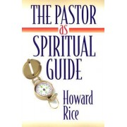 The Pastor as Spiritual Guide by Howard Rice