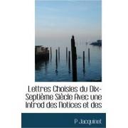 Lettres Choisies Du Dix-Septi Me Si Cle Avec Une Introd Des Notices Et Des by P Jacquinet