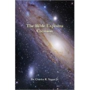 The Bible Explains Creation by Dr. Charles Vogan
