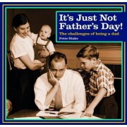 It's Just Not Father's Day! by Peter Stake
