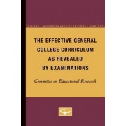 The Effective General College Curriculum as Revealed by Examinations by Commi Committee on Educational Research