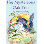 The Mysterious Oak Tree by Mark B Guillory