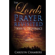 The Lord's Prayer - Revisited: Seven Ways to Deliverance