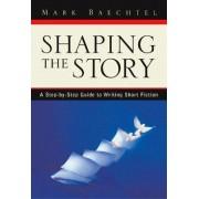 Shaping the Story: Workbook by Mark Baechtel