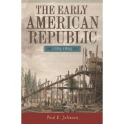The Early American Republic, 1789-1829 by Paul E. Johnson