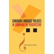 Canadian Language Policies in Comparative Perspective by Michael A. Morris
