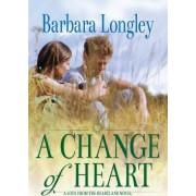 A Change of Heart by Barbara Longley