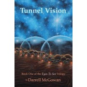 Tunnel Vision: Book One of the Eyes to See Trilogy
