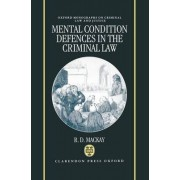 Mental Condition Defences in the Criminal Law by Professor of Criminal Policy and Mental Health R D MacKay