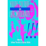 Youth Culture in Late Modernity by Johan Fornas