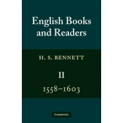 English Books and Readers 1558-1603: Volume 2: 1558-1603: Being a Study of the Book Trade in the Reign of Elizabeth I by H. S. Bennett