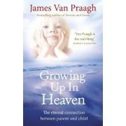 Growing Up in Heaven by James Van Praagh