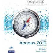 Exploring Microsoft Office Access 2010 Introductory by Robert T. Grauer