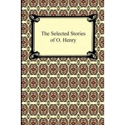 The Selected Stories of O. Henry by O Henry