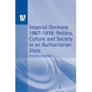 Imperial Germany, 1867-1918 by Wolfgang J. Mommsen