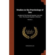 Studies in the Psychology of Sex: Analysis of the Sexual Impulse; Love and Pain; The Sexual Impulse in Women; Volume 3