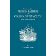 Chronicles of the Pilgrim Fathers of the Colony of Plymouth, from 1602 to 1625 by Alexander Young