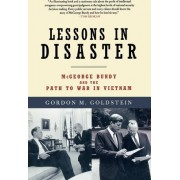 Lessons in Disaster by Gordon M. Goldstein