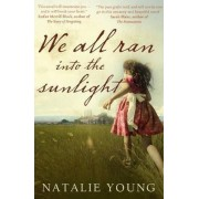 We All Ran into the Sunlight by Natalie Young