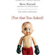 Not That You Asked by Steve Almond