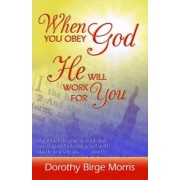 When You Obey God He Will Work for You by Dorothy Birge Morris