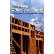 Reframing Writing Assessment to Improve Teaching & Learning by Linda Adler-Kassner