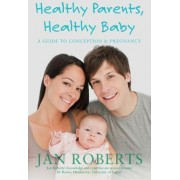 Healthy Parents, Healthy Baby by Jan Roberts